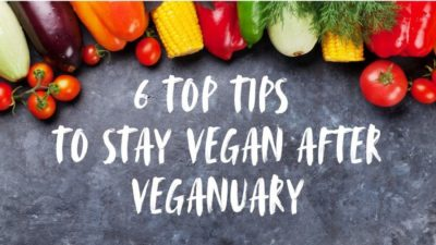 6 Top Tips to Stay Vegan After Veganuary