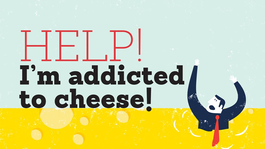 I'm addicted to cheese